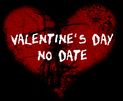 no date for Valentines day?